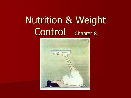 Nutrition & Weight Control Chapter 8. Are you happy with your weight? People think they need to focus on weight and controlling weight. People think they.
