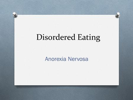 Disordered Eating Anorexia Nervosa. Anorexia Nervosa--Definition O Medical Definition O An eating disorder characterized by markedly reduced appetite.