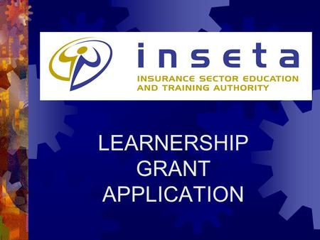 LEARNERSHIP GRANT APPLICATION. Learnership Funding Policy  www.inseta.org.za.