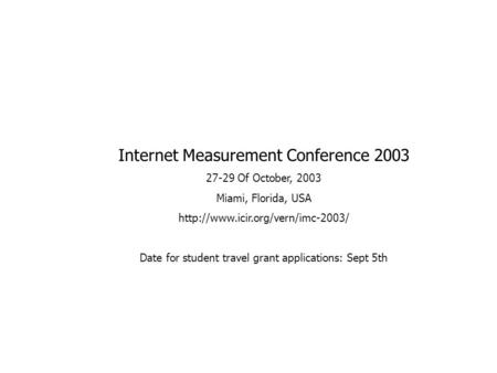 AT&T Labs - Research Internet Measurement Conference 2003 27-29 Of October, 2003 Miami, Florida, USA  Date for student.