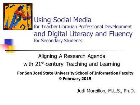 Using Social Media for Teacher Librarian Professional Development and Digital Literacy and Fluency for Secondary Students: Aligning A Research Agenda with.