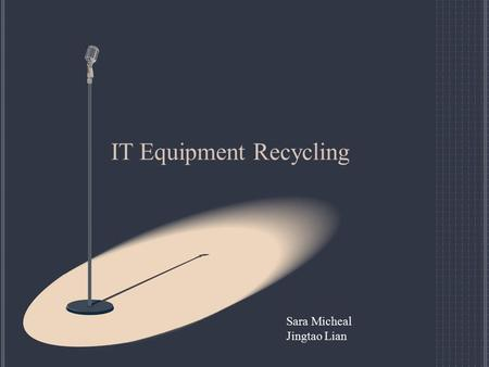 IT Equipment Recycling Sara Micheal Jingtao Lian.
