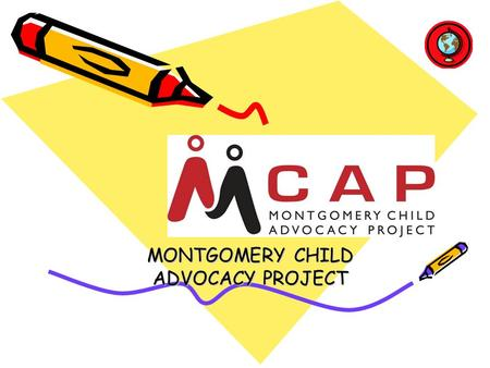 MCAPMCAP MONTGOMERY CHILD ADVOCACY PROJECT. MCAP  MISSION STATEMENT Provide free legal representation and social services to abused and neglected children.