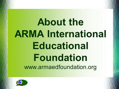 About the ARMA International Educational Foundation www.armaedfoundation.org.