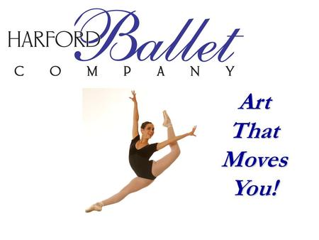 Art That Moves You!. Established in 1997, The Harford Ballet Company is a non-profit 501 (c) (3) classical and contemporary ballet company designed to.