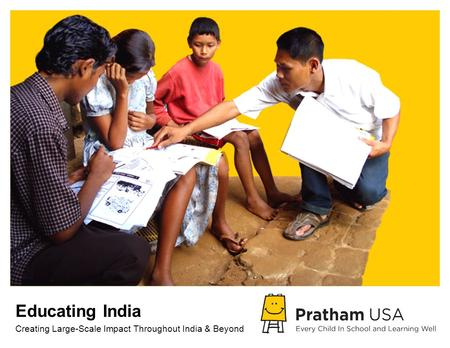 Educating India Creating Large-Scale Impact Throughout India & Beyond.