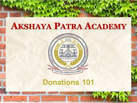 Donations 101 A KSHAYA P ATRA A CADEMY. Donating to Akshaya Patra Akshaya Patra is a 501 (c) 3 designated non- profit organization Contribution are tax-deductible.