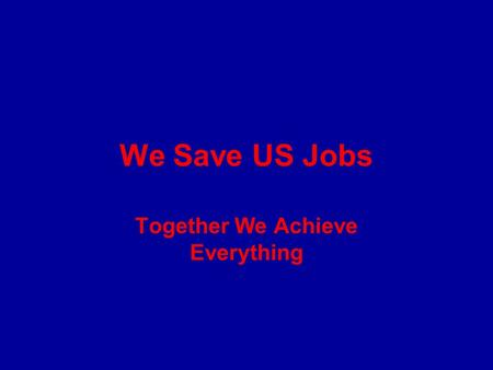 We Save US Jobs Together We Achieve Everything. We Save US Jobs Through Crowd Sourcing Together We Achieve Everything Each American has unique attributes.