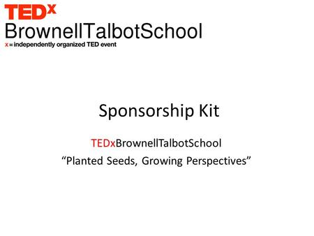 "Sponsorship Kit TEDxBrownellTalbotSchool ""Planted Seeds, Growing Perspectives"""