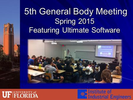 5th General Body Meeting Spring 2015 Featuring Ultimate Software 5th General Body Meeting Spring 2015 Featuring Ultimate Software.