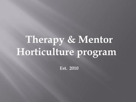 Therapy & Mentor Horticulture program Est. 2010. #1. Community Service Program : #2. Inmate Mentoring Program :