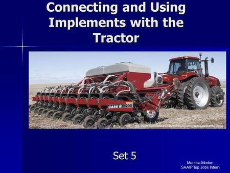 Connecting and Using Implements with the Tractor Set 5  Marissa Morton SAAIP.