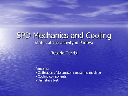 SPD Mechanics and Cooling Status of the activity in Padova Rosario Turrisi Contents: Calibration of Johansson measuring machine Cooling components Half-stave.