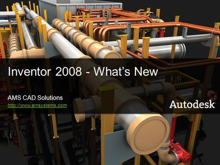 1© 2006 Autodesk Inventor 2008 - What's New AMS CAD Solutions
