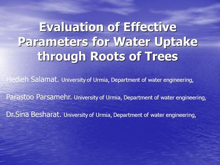 Evaluation of Effective Parameters for Water Uptake through Roots of Trees Hedieh Salamat. University of Urmia, Department of water engineering, Parastoo.