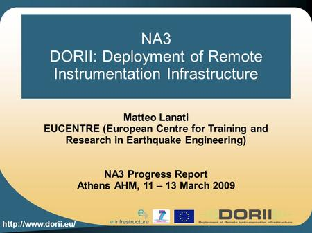 NA3 DORII: Deployment of Remote Instrumentation Infrastructure Matteo Lanati EUCENTRE (European Centre for Training and Research in.