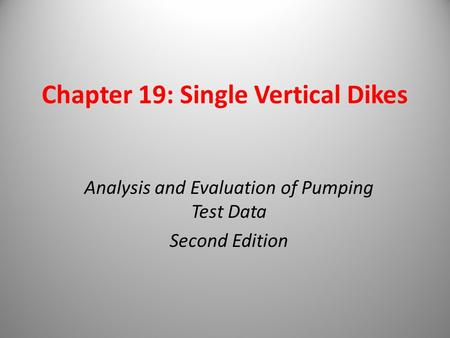 Chapter 19: Single Vertical Dikes Analysis and Evaluation of Pumping Test Data Second Edition.