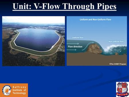 Unit: V-Flow Through Pipes. Flow Through Pipes  Major Energy Losses - Darcy-Weisbach Formula - Chezy's Formula  Minor Energy Losses -Sudden expansion.