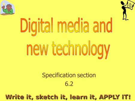 Specification section 6.2. What do you need to learn? The application and advantages/disadvantages of the following digital media and new technology in.