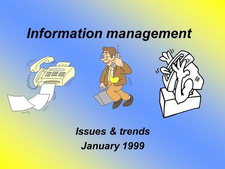 Information management Issues & trends January 1999.