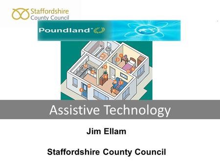 Assistive Technology Assistive Technology Assistive Technology. Assistive Technology Jim Ellam Staffordshire County Council.