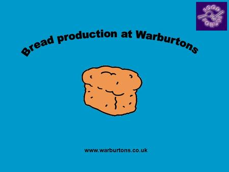 Www.warburtons.co.uk. Flour arrives in tankers at the bakery and is stored in silos Typically holding 50 tonnes of sifted flour. Computer-controlled mixer.