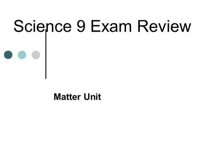 Science 9 Exam Review Matter Unit.