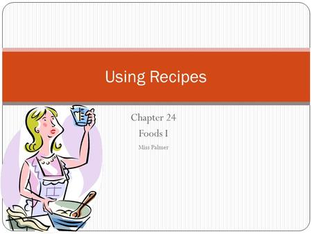 Chapter 24 Foods I Miss Palmer Using Recipes. The Well-Written Recipe Section 1.