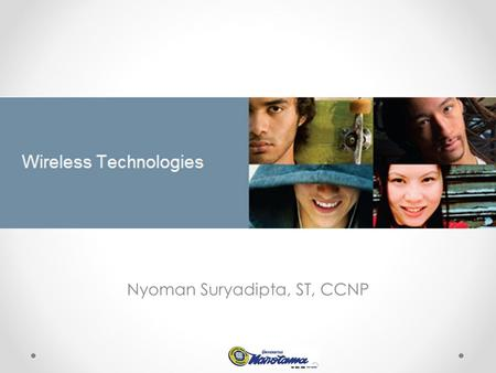 Nyoman Suryadipta, ST, CCNP. Sessions I : Intro II : Modulation III : Terestrial Wireless IV : Cellular Wireless V : Satellite Systems VI : WLAN VII :