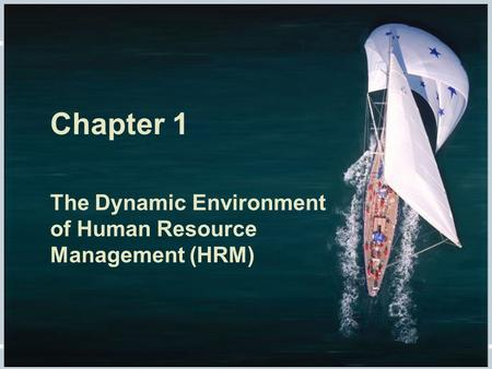 Fundamentals of Human Resource Management, 10/e, DeCenzo/Robbins Chapter 1 The Dynamic Environment of Human Resource Management (HRM)