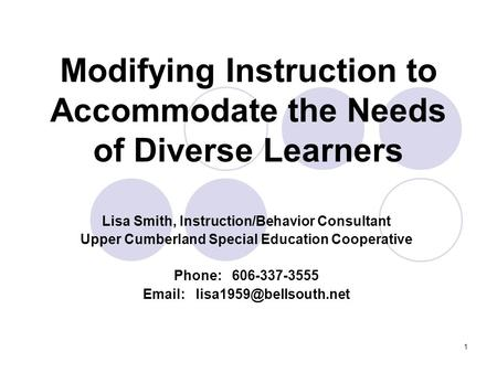 1 Modifying Instruction to Accommodate the Needs of Diverse Learners Lisa Smith, Instruction/Behavior Consultant Upper Cumberland Special Education Cooperative.
