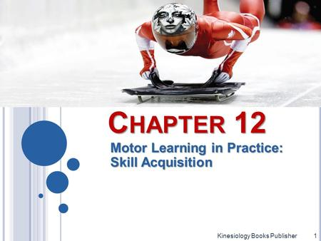 C HAPTER 12 Motor Learning in Practice: Skill Acquisition Kinesiology Books Publisher1.