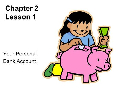 Chapter 2 Lesson 1 Your Personal Bank Account. The Person in the Mirror Self-concept = how you see yourself What you see in the Mirror Your Opinions What.