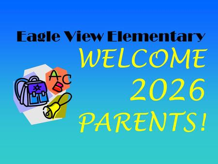 Eagle View Elementary WELCOME 2026 PARENTS!. It's not what it used to be! KINDERGARTEN 2013-14.