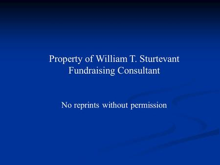 Property of William T. Sturtevant Fundraising Consultant No reprints without permission.