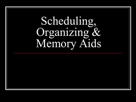 Scheduling, Organizing & Memory Aids. Purposes Support independence Behavior regulations Communicate information about situations.