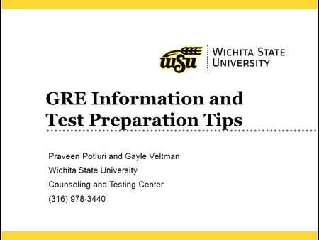 1 GRE Information and Test Preparation Tips Praveen Potluri and Gayle Veltman Wichita State University Counseling and Testing Center (316) 978-3440.