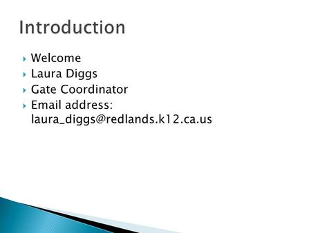  Welcome  Laura Diggs  Gate Coordinator   address:
