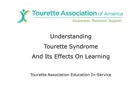 Understanding Tourette Syndrome And Its Effects On Learning Tourette Association Education In-Service.