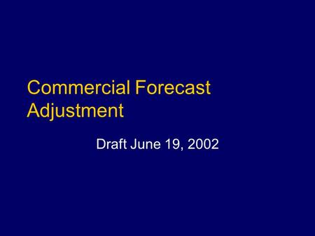 Commercial Forecast Adjustment Draft June 19, 2002.