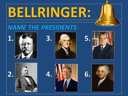 BELLRINGER: NAME THE PRESIDENTS: 1.3.5. 2.4.6.. Chapter 7 / Section 1: The President and Vice President.
