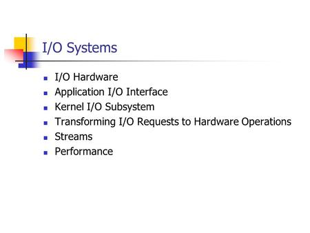 I/O Systems I/O Hardware Application I/O Interface Kernel I/O Subsystem Transforming I/O Requests to Hardware Operations Streams Performance.