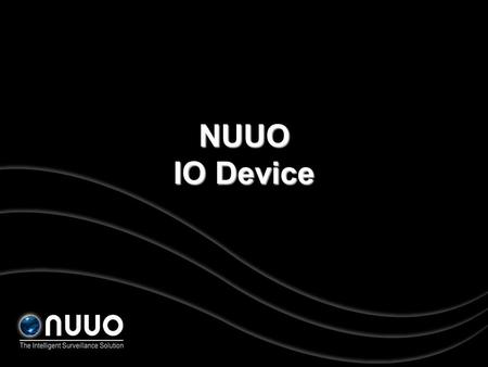 This is NUUO IO Device. Install IO Device IO Card Capture Card IO Box Converter USB RS485 PCI MPEG-4 Series H.264 Series.