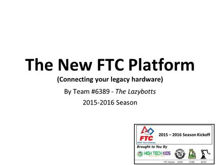 The New FTC Platform (Connecting your legacy hardware) By Team #6389 - The Lazybotts 2015-2016 Season.