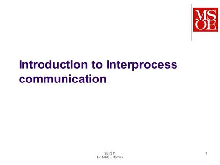Introduction to Interprocess communication SE-2811 Dr. Mark L. Hornick 1.