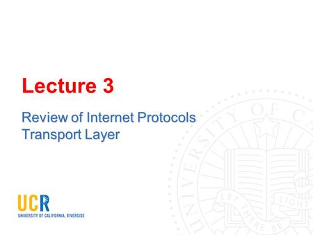 Lecture 3 Review of Internet Protocols Transport Layer.