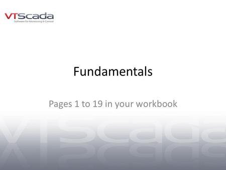 Fundamentals Pages 1 to 19 in your workbook. A Tour of VTScada WEB – Script based, using its own programming language VTS – Visual Tag System. Added a.