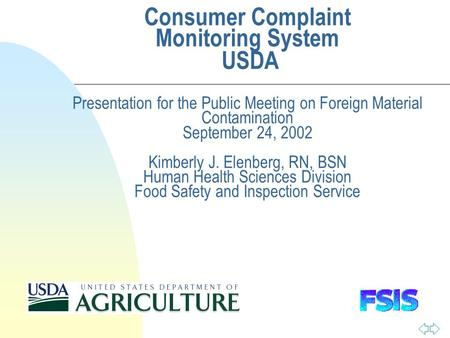 Consumer Complaint Monitoring System USDA Presentation for the Public Meeting on Foreign Material Contamination September 24, 2002 Kimberly J. Elenberg,