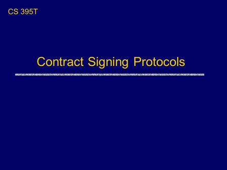 CS 395T Contract Signing Protocols. Real-World Fair Exchange uBoth parties want to sign the deal uNeither wants to commit first Immunity deal.
