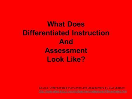 What Does Differentiated Instruction And Assessment Look Like? Source: Differentiated Instruction and Assessment by Sue Watson
